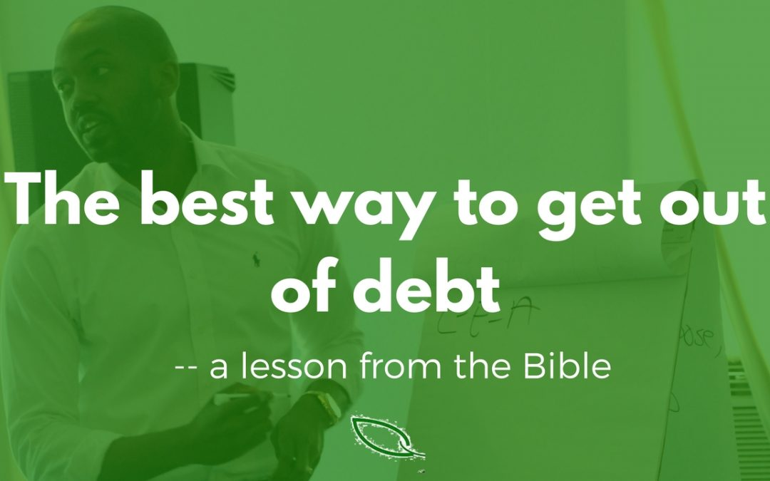 The best way to get out of debt — A lesson from the Bible