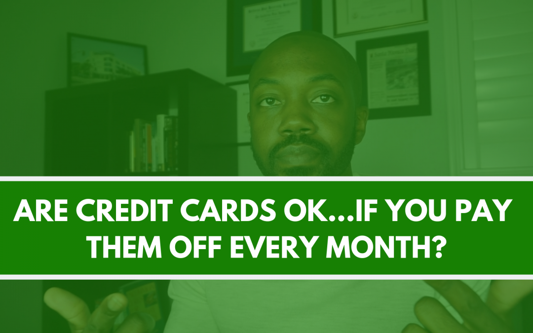 Are credit cards ok…if you pay them off every month?